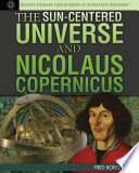 The Sun Centered Universe and Nicolaus Copernicus