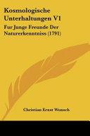 Kosmologische Unterhaltungen V1: Fur Junge Freunde Der Naturerkenntniss (1791)