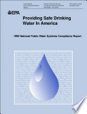 Providing safe drinking water in America 1999 national public water systems compliance report.