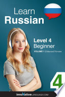 Learn Russian - Level 4: Beginner : learn key vocabulary, phrases, and grammar...