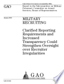 Military Recruiting  Clarified Reporting Requirements and Increased Transparency Could Strengthen Oversight over Recruiter Irregularities