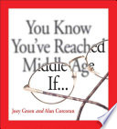 You Know You've Reached Middle Age If . . . : is a requiem to retirement. for...