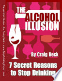 The Alcohol Illusion  7 Secret Reasons to Stop Drinking