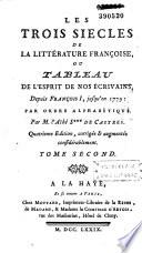 Les trois si  cles de la litt  rature fran  oise ou Tableau de l esprit de nos   crivains depuis Fran  ois I jusqu en 1779  par ordre alphab  tique