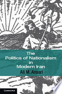 The Politics of Nationalism in Modern Iran Five Decades This Sophisticated And