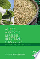 Abiotic and Biotic Stresses in Soybean Production