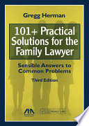 One Hundred And One Plus Practical Solutions For The Family Lawyer