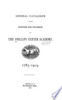 General Catalogue of the Officers and Students of the Phillips Exeter Academy  1783 1903