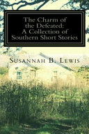The Charm of the Defeated  a Collection of Southern Short Stories