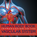 Human Body Book Introduction To The Vascular System Children S Anatomy Physiology Edition