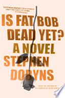 Is Fat Bob Dead Yet