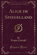 Alice im Spiegelland  Classic Reprint