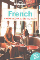 Lonely Planet French Phrasebook & Dictionary : give you a comprehensive mix of practical...