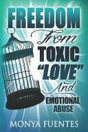 Freedom from Toxic Love and Emotional Abuse
