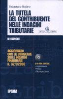 La tutela del contribuente nelle indagini tributarie  Con CD ROM