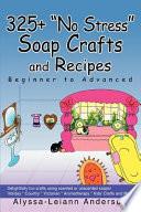 325+ No Stress Soap Crafts and Recipes