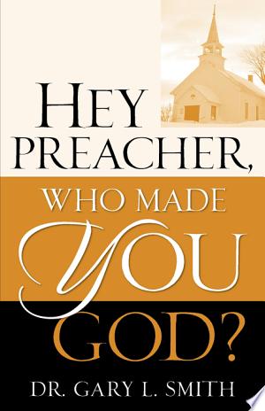 Hey Preacher, Who Made You God? - ISBN:9781600341861