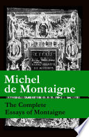 The Complete Essays of Montaigne  107 annotated essays in 1 eBook   The Life of Montaigne   The Letters of Montaigne
