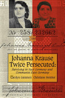 Johanna Krause, Twice Persecuted Surviving in Nazi Germany and Communist East Germany