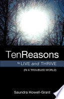 Ten Reasons to Live and Thrive  in a Troubled World