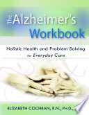Alzheimer s Workbook  Holistic Health and Problem Solving for Everyday Care