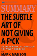 Summary of The Subtle Art of Not Giving a F*ck: A Counterintuitive Approach to Living a Good Life by Mark Manson Pdf/ePub eBook
