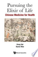 Pursuing The Elixir Of Life: Chinese Medicine For Health Of Life The Wisdom Of Ancient
