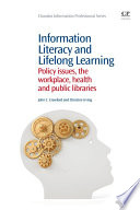 Information literacy and lifelong learning : policy issues, the workplace, health and public libraries