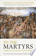 To The Martyrs A Reflection On The Supreme Christian Witness book