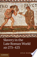 Slavery in the Late Roman World  AD 275   425