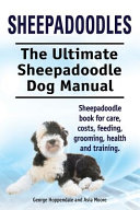 Sheepadoodles Ultimate Sheepadoodle Dog Manual Sheepadoodle Book For Care Costs Feeding Grooming Health And Training