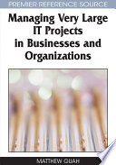 Managing Very Large IT Projects In Businesses And Organizations : and implementation of very large successful it...