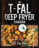 My T Fal Deep Fryer Cookbook