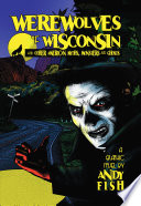Werewolves of Wisconsin and Other American Myths  Monsters and Ghosts