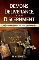 Demons  Deliverance  Discernment  Separating Fact from Fiction about the Spirit World