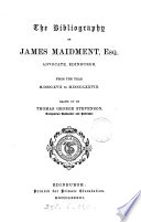 The bibliography of James Maidment ... from ... M.DCCC.XVII to M.DCCC.LXXVIII.