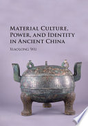 Material Culture  Power  and Identity in Ancient China