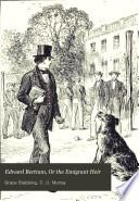 Edward Bertram, Or, The Emigrant Heir