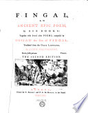 Fingal  an Ancient Epic Poem  in Six Books  Together with Several Other Poems  Composed by Ossian the Son of Fingal   Translated from the Galic Language