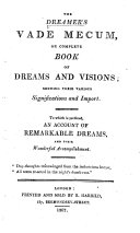 The Dreamer s Vade Mecum  Or Complete Book of Dreams and Visions  Shewing Their Various Significations and Import  Etc