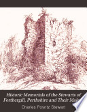 Historic Memorials of the Stewarts of Forthergill  Perthshire and Their Male Descendants Book PDF