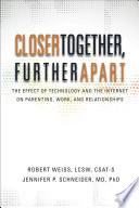 Closer Together  Further Apart  The Effect of Technology and the Internet on Parenting  Work  and Relationships