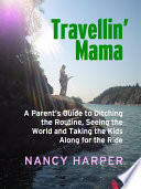 download ebook travellin' mama: a parent's guide to ditching the routine, seeing the world, and taking the kids along for the ride pdf epub