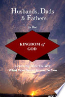 Husbands  Dads    Fathers In the Kingdom of God
