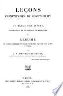 Le  ons   l  mentaires de comptabilit   et de tenue des livres    ou resum   du cours gratuit pour les ouvriers  fait de 1834    1838     Paris