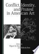 Ebook Conflict, Identity, and Protest in American Art Epub Makeda Best,Miguel de Baca Apps Read Mobile