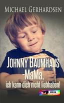 Johnny Baumhaus Mama Ich Kann Dich Nicht Liebhaben