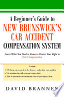 A Beginner   s Guide to New Brunswick   s Car Accident Compensation System  Learn What You Need to Know to Protect Your Right to Fair Compensation