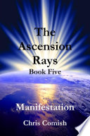 The Ascension Rays  Book Five  Manifestation