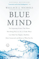 Blue Mind : the remarkable effects of water...